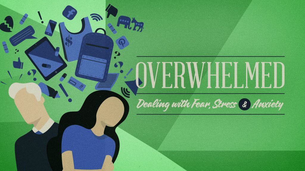 Week 1 – Overwhelmed Dealing with Fear, Stress & Anxiety