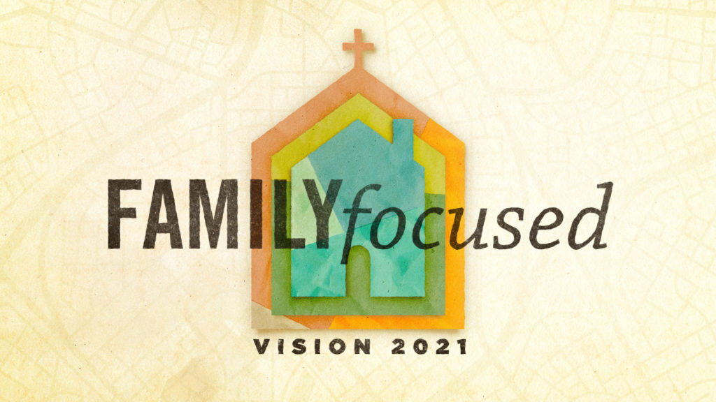 Family Focused: Vision 2021